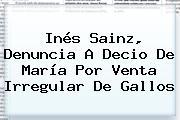 <b>Inés Sainz</b>, Denuncia A Decio De María Por Venta Irregular De Gallos