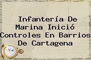 Infantería De Marina Inició Controles En Barrios De Cartagena