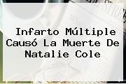 Infarto Múltiple Causó La Muerte De <b>Natalie Cole</b>