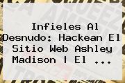 Infieles Al Desnudo: Hackean El Sitio Web <b>Ashley Madison</b> | El <b>...</b>