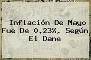 Inflación De Mayo Fue De 0.23%, Según El Dane