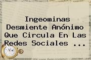 <b>Ingeominas</b> Desmiente Anónimo Que Circula En Las Redes Sociales ...