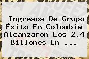 Ingresos De Grupo <b>Éxito</b> En Colombia Alcanzaron Los 2,4 Billones En <b>...</b>