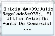 Inicia &#039;Julio Regalado&#039;, El último Antes De Venta De <b>Comercial</b> <b>...</b>