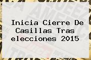 Inicia Cierre De Casillas Tras <b>elecciones 2015</b>
