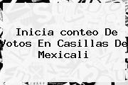 Inicia <b>conteo De Votos</b> En Casillas De Mexicali