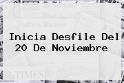 Inicia <b>desfile</b> Del <b>20 De Noviembre</b>