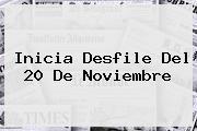 Inicia Desfile Del <b>20 De Noviembre</b>
