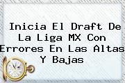 Inicia El <b>Draft</b> De La <b>Liga MX</b> Con Errores En Las Altas Y Bajas