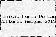 Inicia <b>Feria De Las Culturas Amigas 2015</b>