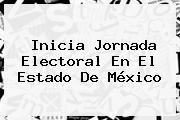 Inicia Jornada Electoral En El <b>Estado De México</b>
