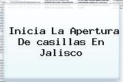 Inicia La Apertura De <b>casillas</b> En Jalisco