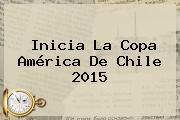Inicia La <b>Copa América</b> De Chile 2015