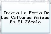 Inicia La <b>Feria De Las Culturas Amigas</b> En El Zócalo