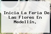 Inicia La <b>Feria</b> De Las <b>Flores</b> En Medellín.