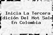 Inicia La Tercera Edición Del <b>Hot Sale</b> En Colombia