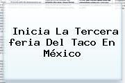Inicia La Tercera <b>feria Del Taco</b> En México