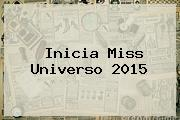Inicia <b>Miss Universo 2015</b>