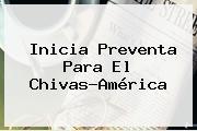 Inicia Preventa Para El Chivas-América