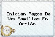 Inician Pagos De Más <b>Familias En Acción</b>