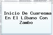 Inicio De <b>Cuaresma</b> En El Líbano Con Zambo