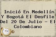 Inició En Medellín Y Bogotá El Desfile Del <b>20 De Julio</b> - El Colombiano