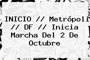 INICIO // Metrópoli // DF // Inicia Marcha Del <b>2 De Octubre</b>