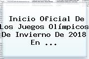 Inicio Oficial De Los <b>Juegos Olímpicos De Invierno</b> De <b>2018</b> En ...