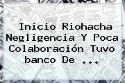 Inicio Riohacha Negligencia Y Poca Colaboración Tuvo <b>banco De</b> <b>...</b>