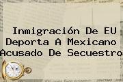 Inmigración De EU Deporta A Mexicano Acusado De Secuestro