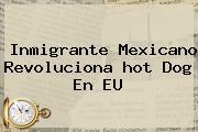 Inmigrante Mexicano Revoluciona <b>hot</b> Dog En EU