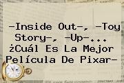 ?Inside Out?, ?<b>Toy Story</b>?, ?Up?... ¿Cuál Es La Mejor Película De Pixar?