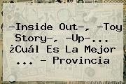 ?Inside Out?, ?<b>Toy Story</b>?, ?Up?... ¿Cuál Es La Mejor <b>...</b> - Provincia