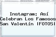 Instagram: Así Celebran Los Famosos <b>San Valentín</b> |FOTOS|