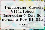Instagram: Carmen Villalobos Impresionó Con Su <b>mensaje</b> Por El <b>Día</b> ...