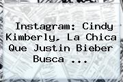 Instagram: <b>Cindy Kimberly</b>, La Chica Que Justin Bieber Busca <b>...</b>