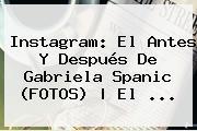 Instagram: El Antes Y Después De <b>Gabriela Spanic</b> (FOTOS) | El ...