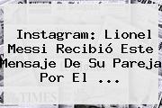 Instagram: Lionel Messi Recibió Este Mensaje De Su Pareja Por El <b>...</b>