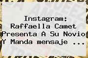Instagram: Raffaella Camet Presenta A Su Novio Y Manda <b>mensaje</b> ...