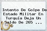 Intento De Golpe De Estado Militar En <b>Turquía</b> Deja Un Saldo De 265 ...