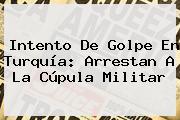 Intento De Golpe En <b>Turquía</b>: Arrestan A La Cúpula Militar
