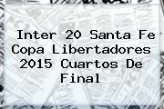 Inter 20 <b>Santa Fe</b> Copa Libertadores 2015 Cuartos De Final