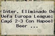 Inter, Eliminado De Uefa <b>Europa League</b>: Cayó 2-3 Con Hapoel Beer ...