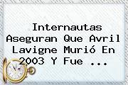 Internautas Aseguran Que <b>Avril Lavigne</b> Murió En 2003 Y Fue <b>...</b>