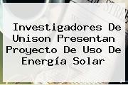 Investigadores De <b>Unison</b> Presentan Proyecto De Uso De Energía Solar