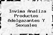 <b>Invima</b> Analiza Productos Adelgazantes Y Sexuales