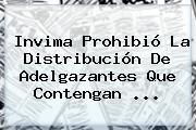 Invima Prohibió La Distribución De Adelgazantes Que Contengan <b>...</b>