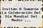 Invitan A Sumarse A La Celebración Del <b>Día Mundial Del Medio</b> <b>...</b>