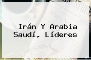 Irán Y Arabia Saudí, Líderes