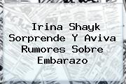 <b>Irina Shayk</b> Sorprende Y Aviva Rumores Sobre Embarazo